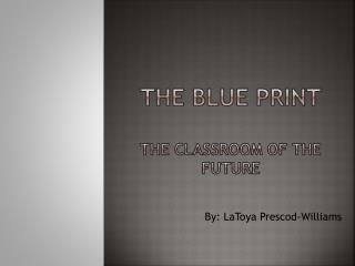 The Blue print The Classroom of the Future