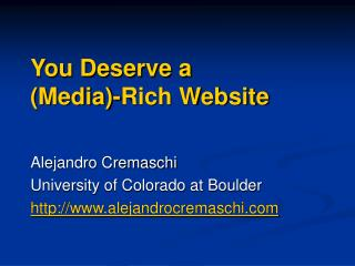You Deserve a  (Media)-Rich Website