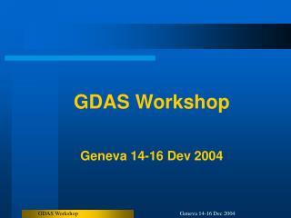 GDAS Workshop Geneva 14-16 Dev 2004