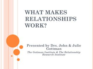 WHAT MAKES RELATIONSHIPS WORK?