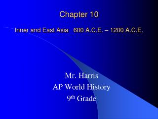 Chapter 10 Inner and East Asia   600 A.C.E. – 1200 A.C.E.
