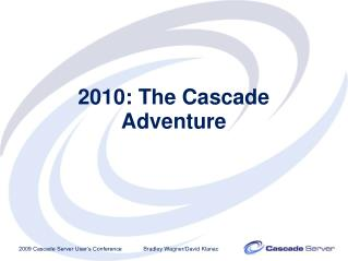 2010: The Cascade Adventure