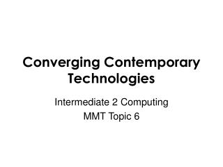Converging Contemporary Technologies