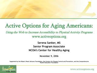Serena Sanker, MS Senior Program Associate NCOA's Center for Healthy Aging November 9, 2006