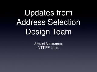 Updates from Address Selection Design Team