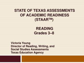 STATE OF TEXAS ASSESSMENTS   OF ACADEMIC READINESS (STAAR TM )   READING Grades 3– 8