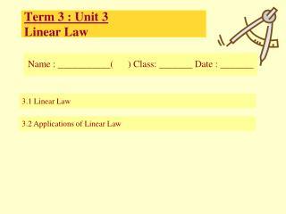Term 3 : Unit 3 Linear Law