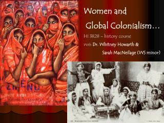 Women and  Global Colonialism� HI 3828 � history course With Dr. Whitney Howarth &