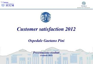 Customer satisfaction 2012 Ospedale Gaetano Pini Presentazione risultati (Gennaio 2013)