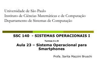 SSC 140  - SISTEMAS OPERACIONAIS I Turmas A e B Aula 23 � Sistema Operacional para Smartphones