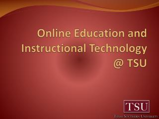 Online Education and Instructional Technology  @ TSU