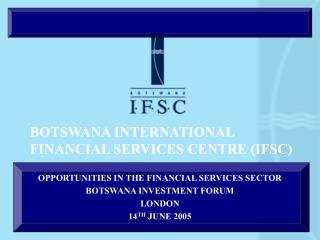 BOTSWANA INTERNATIONAL FINANCIAL SERVICES CENTRE IFSC