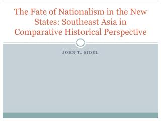 The Fate of Nationalism in the New States: Southeast Asia in Comparative Historical Perspective