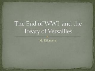 The End of WWI, and the Treaty of Versailles