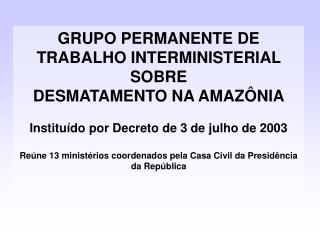 GRUPO PERMANENTE DE TRABALHO INTERMINISTERIAL SOBRE  DESMATAMENTO NA AMAZÔNIA
