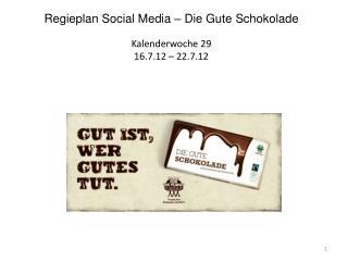 Regieplan  Social  Media – Die Gute Schokolade Kalenderwoche  29 16 .7.12  –  22.7.12