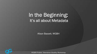 In the Beginning:  It�s all about Metadata
