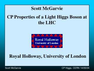 Scott McGarvie CP Properties of a Light Higgs Boson at the LHC
