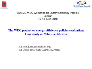 Dr Eoin Lees, (consultant) UK Dr Didier bosseboeuf , ADEME, France
