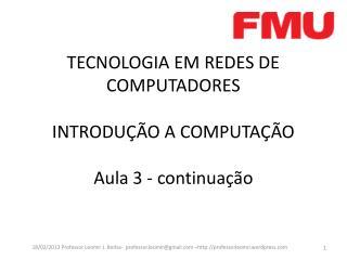 TECNOLOGIA EM REDES DE COMPUTADORES INTRODUÇÃO A COMPUTAÇÃO Aula 3 - continuação