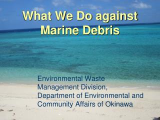 What We Do against Marine Debris