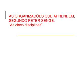 "AS ORGANIZAÇÕES QUE APRENDEM, SEGUNDO PETER SENGE: ""As cinco disciplinas"""