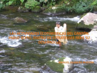 LAS ACTIVIDADES ECOTURÍSTICAS DEL CANTÓN PABLO SEXTO, DISEÑO DE ESTRATEGIAS PARA SU DESARROLLO