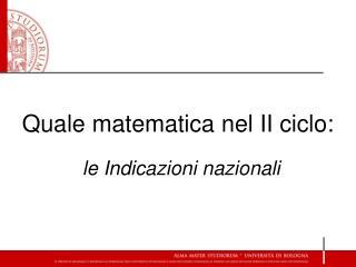 Quale matematica nel II ciclo: le Indicazioni nazionali