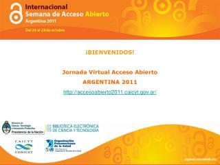 ¡BIENVENIDOS! Jornada Virtual Acceso Abierto ARGENTINA 2011
