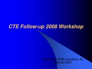 CTE Follow-up 2008 Workshop