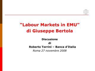 """Labour Markets in EMU"" di Giuseppe Bertola Discusione  di    Roberto Torrini – Banca d'Italia"