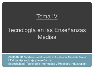 Tema IV Tecnología en las Enseñanzas Medias
