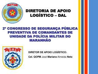 DIRETOR DE APOIO LOGÍSTICO:  Cel. QOPM  José  Mariano  Almeida  Neto
