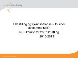Likestilling og kj nnsbalanse   to sider av samme sak KiF - komit  for 2007-2010 og    2010-2013