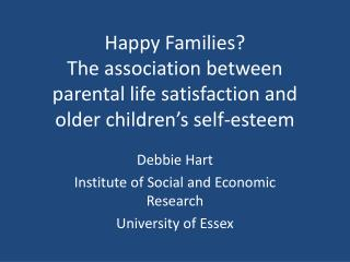 Debbie Hart Institute of Social and Economic Research University of Essex
