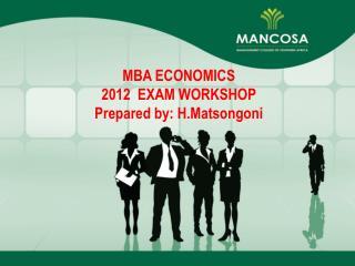 MBA ECONOMICS    EXAM WORKSHOP Prepared by: H.Matsongoni