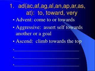 ad(ac,af,ag,al,an,ap,ar,as,at):  to, toward, very