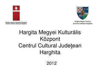 Hargita Megyei Kultur ális Központ Centrul Cultural Jude ţean Harghita