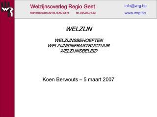 WELZIJN WELZIJNSBEHOEFTEN WELZIJNSINFRASTRUCTUUR  WELZIJNSBELEID Koen Berwouts – 5 maart 2007