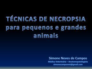 TÉCNICAS DE NECROPSIA para pequenos e grandes animais
