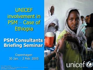UNICEF involvement in PSM  �  Case of Ethiopia