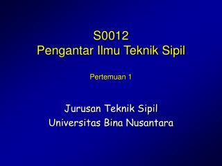 S0012 Pengantar Ilmu Teknik Sipil Pertemuan 1