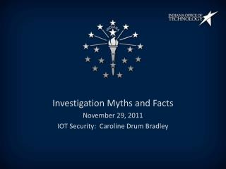 Investigation Myths and Facts November 29, 2011 IOT Security:  Caroline Drum Bradley