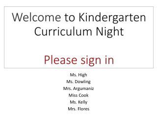 Welcome  to Kindergarten Curriculum Night Please sign in