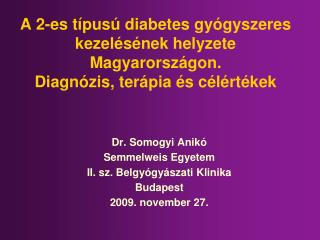 Dr. Somogyi Anikó Semmelweis Egyetem  II. sz. Belgyógyászati Klinika Budapest 200 9. november 27.