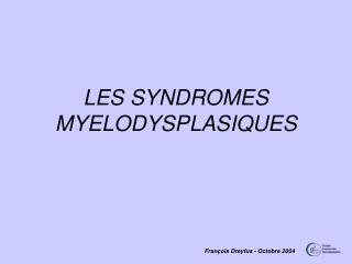 LES SYNDROMES  MYELODYSPLASIQUES