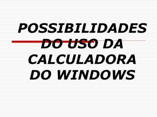 POSSIBILIDADES DO USO DA CALCULADORA DO WINDOWS