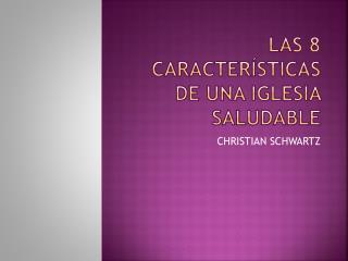 LAS 8 CARACTERÍSTICAS DE UNA IGLESIA SALUDABLE