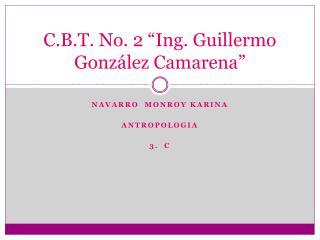 """C.B.T. No. 2 """"Ing. Guillermo González  Camarena """""""