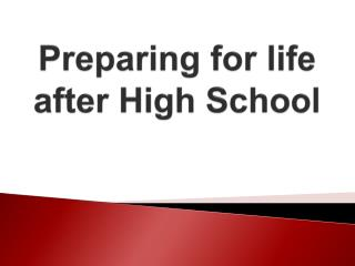 Preparing for life after  H igh School